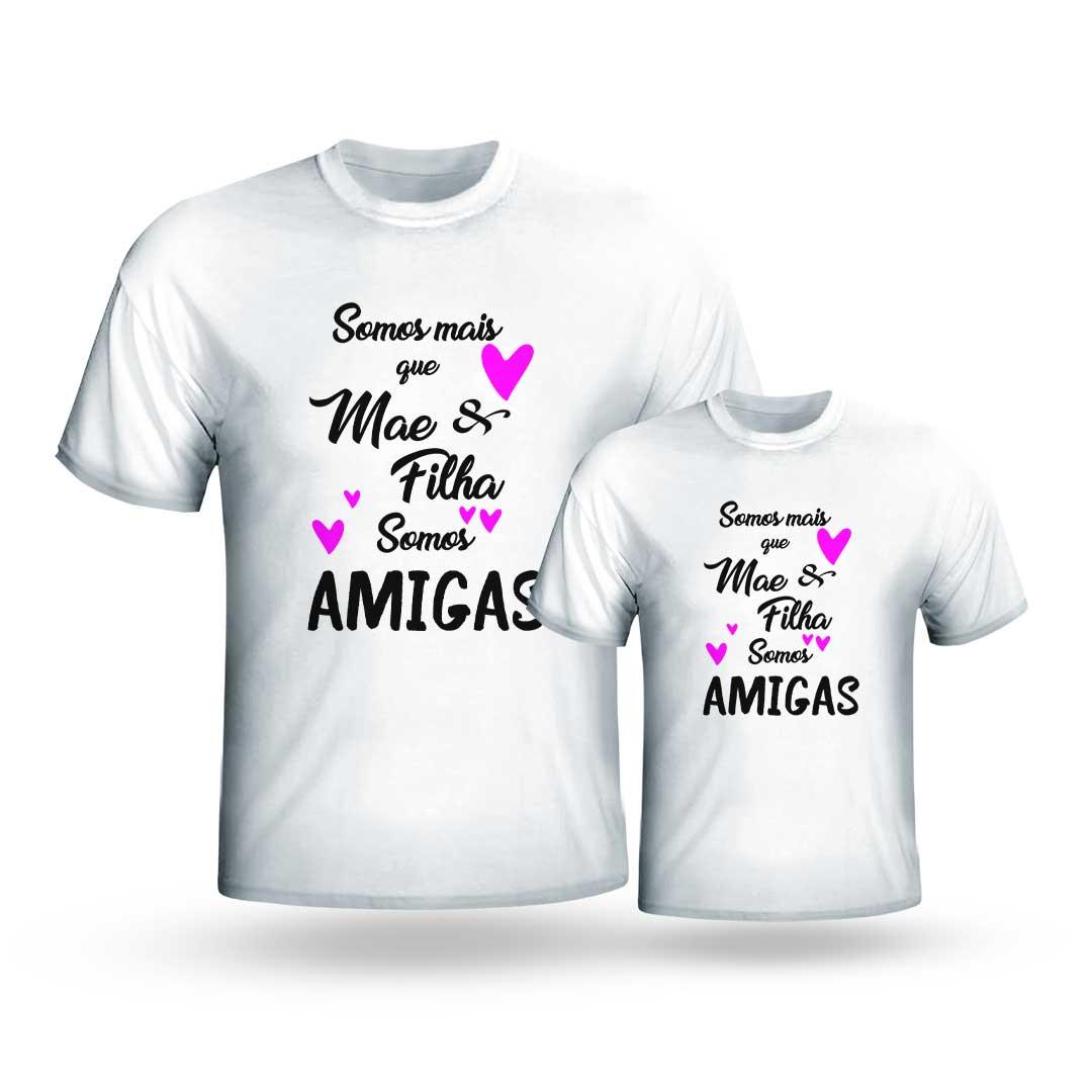 Kit Camisas - Mais que Mãe e Filha, Somos Amigas