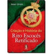 CRIAÇÃO E HISTORIA DO RITO ESCOCES RETIFICADO