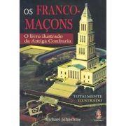 OS FRANCO MAÇONS - O LIVRO ILUSTRADO DA ANTIGA CONFRARIA