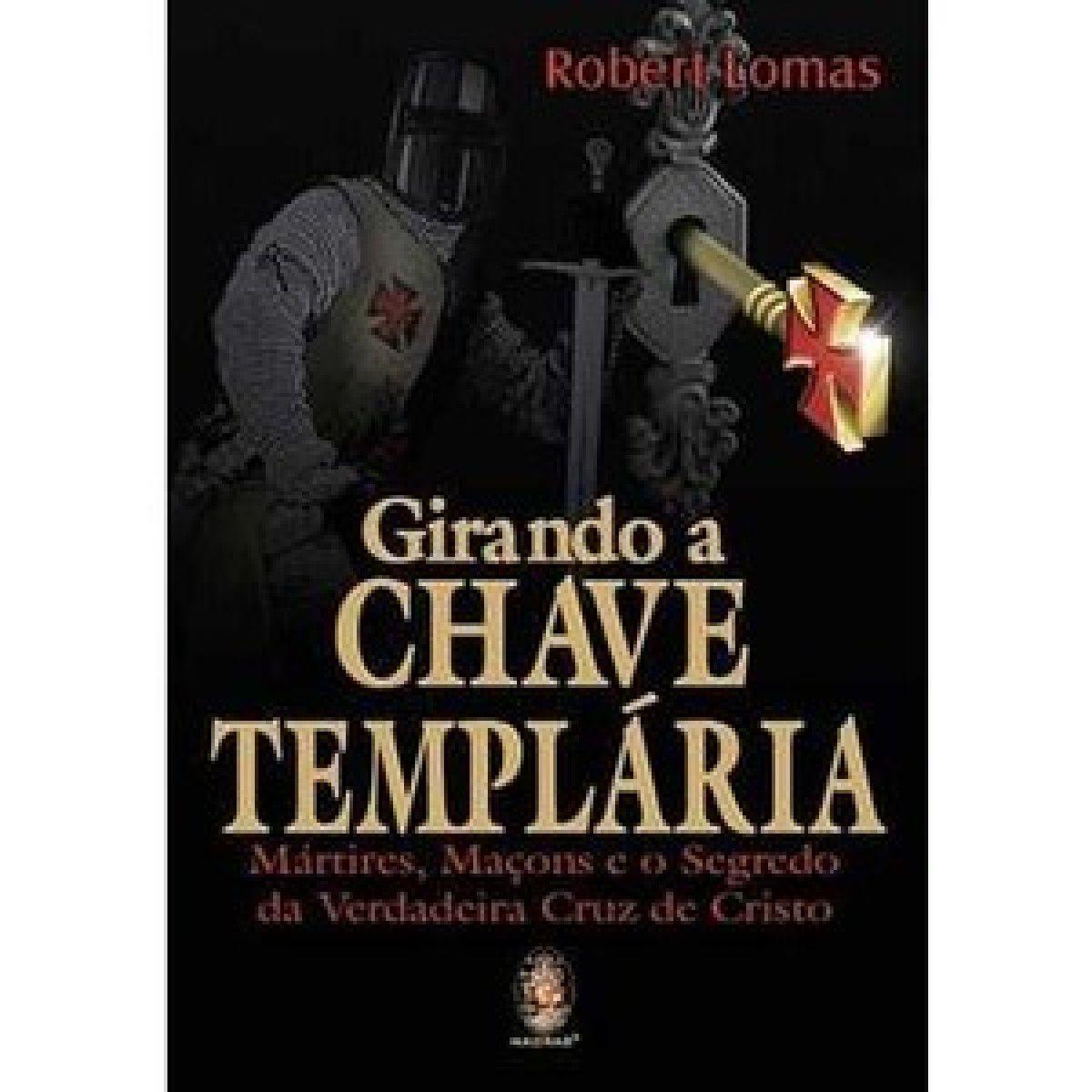 GIRANDO A CHAVE TEMPLÁRIA - MÁRTIRES , MAÇONS E O SEGREDO
