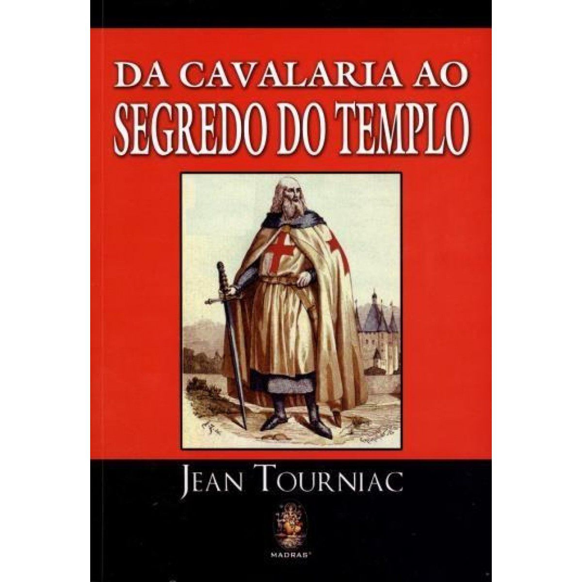 LIVRO DA CAVALARIA AO SEGREDO DO TEMPLO