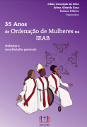 35 anos de Ordenação de Mulheres na IEAB - Vivências e Contribuições Pastorais