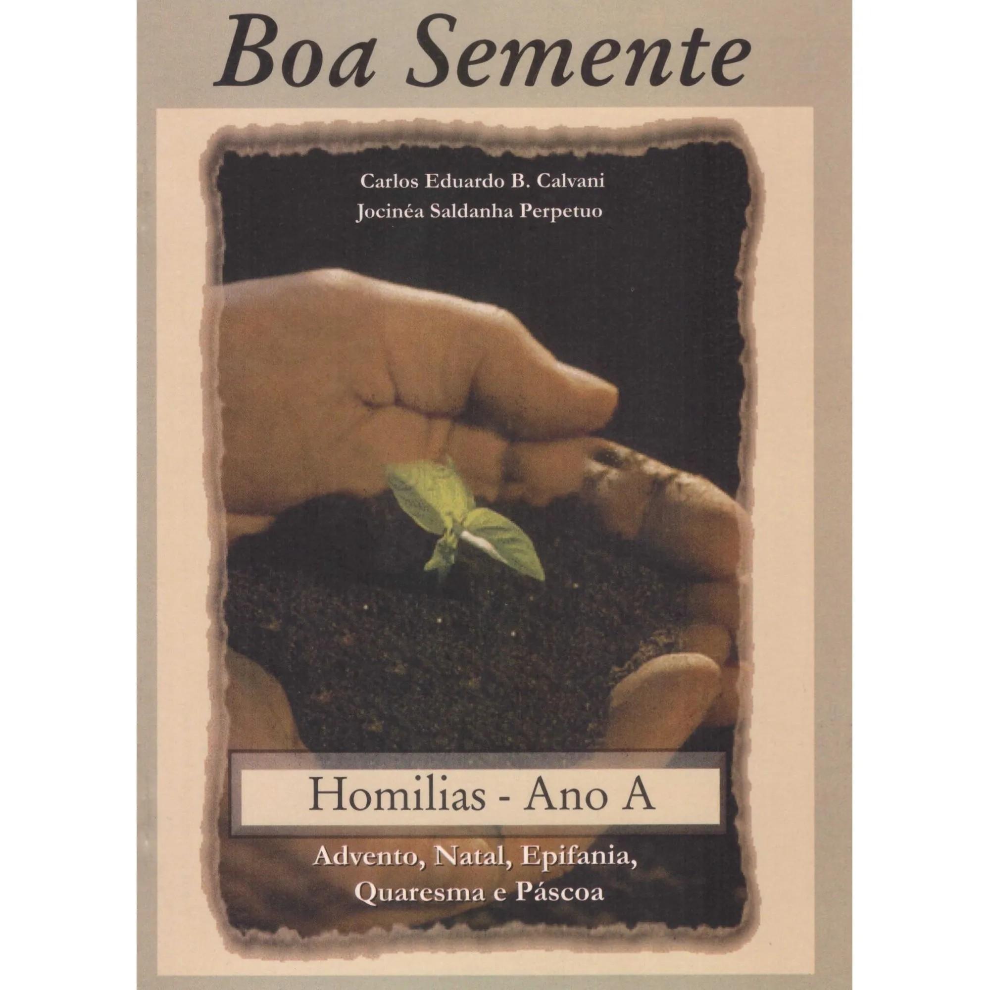 Boa semente: Homilias - Ano A: Advento, Natal, Epifania, Quaresma e Páscoa