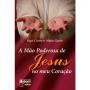 A MÃO PODEROSA DE JESUS NO MEU CORAÇÃO