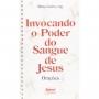 INVOCANDO O PODER DO SANGUE DE JESUS - ORAÇÕES