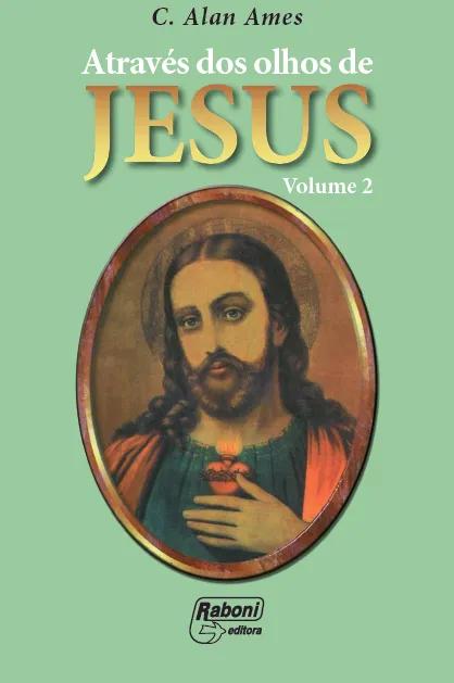 ATRAVÉS DOS OLHOS DE JESUS - VOL. II