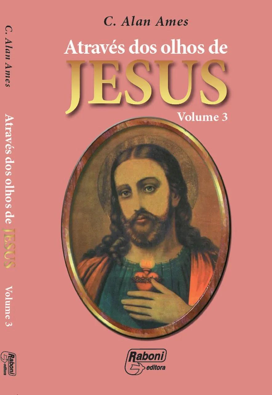 ATRAVÉS DOS OLHOS DE JESUS - VOL. III