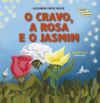 O Cravo, a Rosa e o Jasmim!