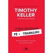 Como Integrar Fé e Trabalho | Timothy Keller e Katherine Leary Alsdorf