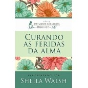 Curando As Feridas Da Alma | Sheila Walsh