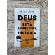 Deus Ainda Está Escrevendo a Sua História - Bob Sorge