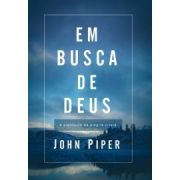 Em Busca de Deus: A Plenitude da Alegria Cristã - publicado anteriormente sob o título: Teologia da Alegria | John Piper