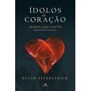 Ídolos do coração - Ed. revisada e atualizada aprendendo a desejar somente Deus - ELYSE M. FITZPATRICK