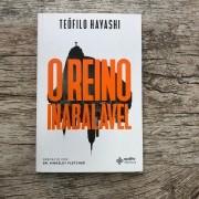Livro - O Reino Inabalável - Teófilo Hayashi