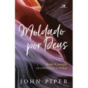 Moldado por Deus   John Piper
