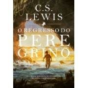 O Regresso do Peregrino - C. S. Lewis