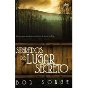 SEGREDOS DO LUGAR SECRETO - Chaves pra reacender seu desejo de buscar a Deus -  Bob Sorge