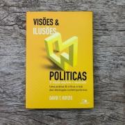 Visões e ilusões políticas - David T. Koyzis