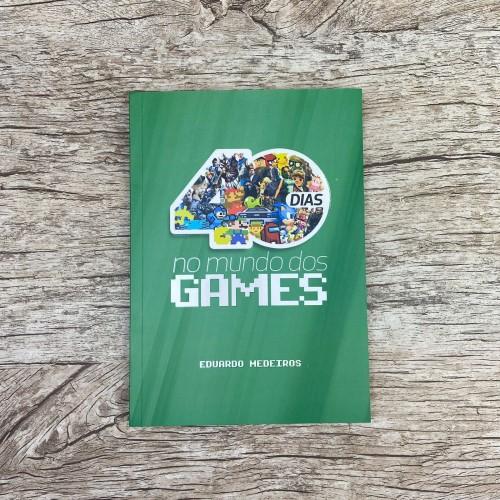 40 Dias no Mundo dos Games - Eduardo Medeiros