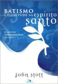 Batismo e Plenitude do Espírito Santo - 2ª Edição Revisada   John Stott
