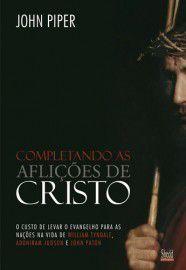 Complemetando As Aflições de Cristo   John Piper