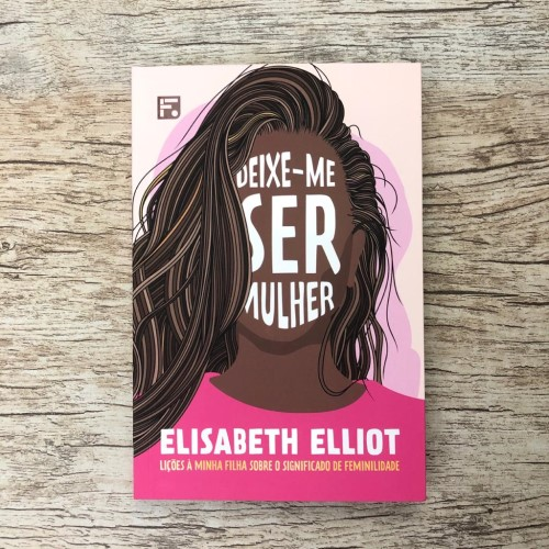 Deixe-me Ser Mulher - Elisabeth Elliot
