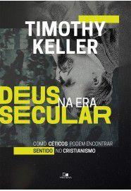 Deus na Era Secular | Timothy Keller