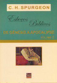 Esboços Bíblicos - Gênesis a Apocalipse - Vol. 2 | C. H. Spurgeon