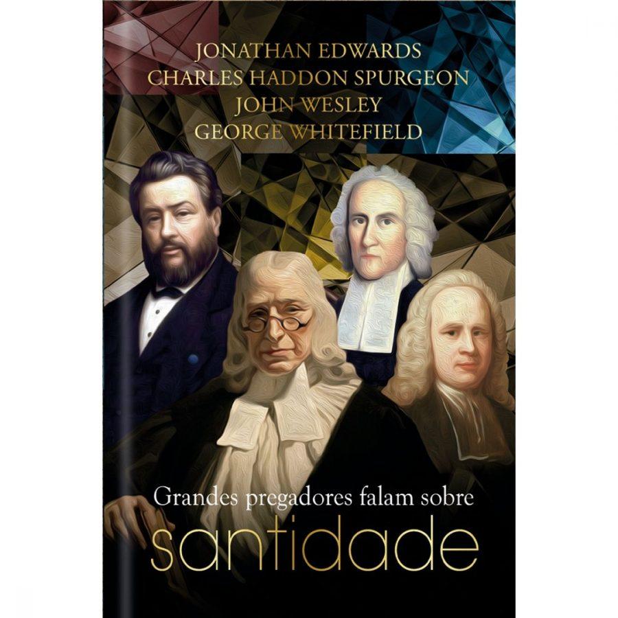 Grandes Pregadores Falam Sobre Santidade