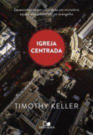 Igreja Centrada | Timothy Keller