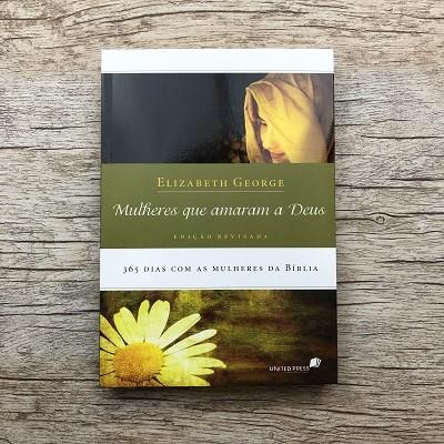 Livro - Mulheres que amaram a Deus - 365 dias com as mulheres da bíblia