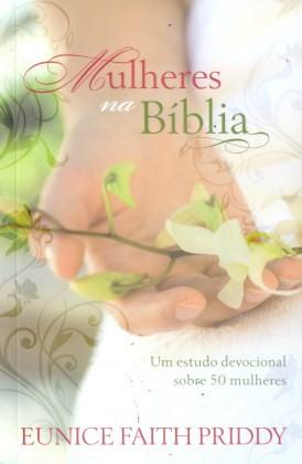Mulheres Na Bíblia   Eunice Faith Priddy