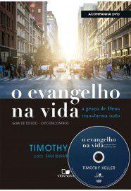 O Evangelho na Vida a Graça de Deus Transformando Tudo (Acompanha DVD)   Timothy Keller