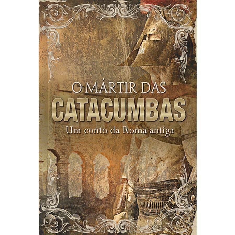 O Mártir Das Catacumbas – Um Conto da Roma Antiga