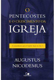 O Pentecostes e o Crescimento da Igreja  - a extraordinária ação do Espírito Santo em Atos 2   Augustus Nicodemus Lopes