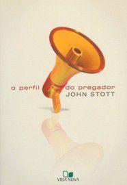 O Perfil do Pregador - Edição Revisada   John Stott