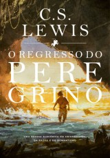 O Regresso do Peregrino - C. S. Lewis