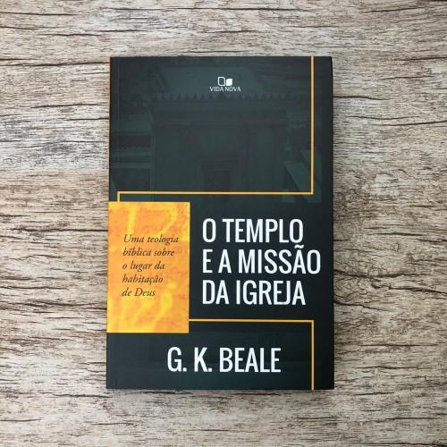 O Templo e a Missão da Igreja - G. K. Beale