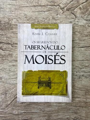 Os Segredos do Tabernáculo de Moisés - Kevin J. Conner