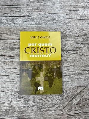 Por quem Cristo morreu / John Owen
