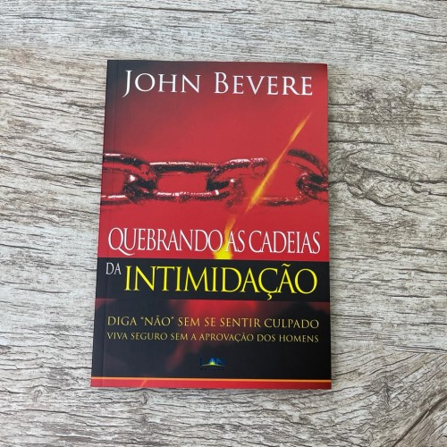 Quebrando As Cadeias da Intimidação -  John Bevere