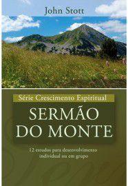 Série Crescimento Espiritual - Vol. 8 - SERMÃO DO MONTE: 12 Estudos para Desenvolvimento Individual ou em Grupo | John Stott