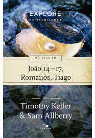Série Explore as Escrituras - 90 dias em João 14-17, Romanos e Tiago | Timothy Keller e Sam Allberry