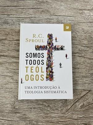 Somos Todos Teólogos: Uma Introdução a Teologia Sistemática