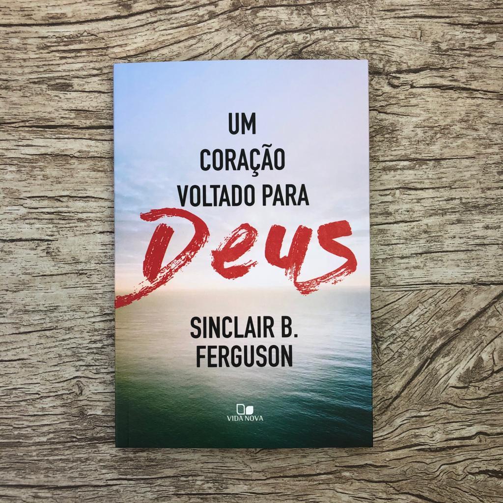 Um Coração Voltado Para Deus - Sinclair B. Ferguson