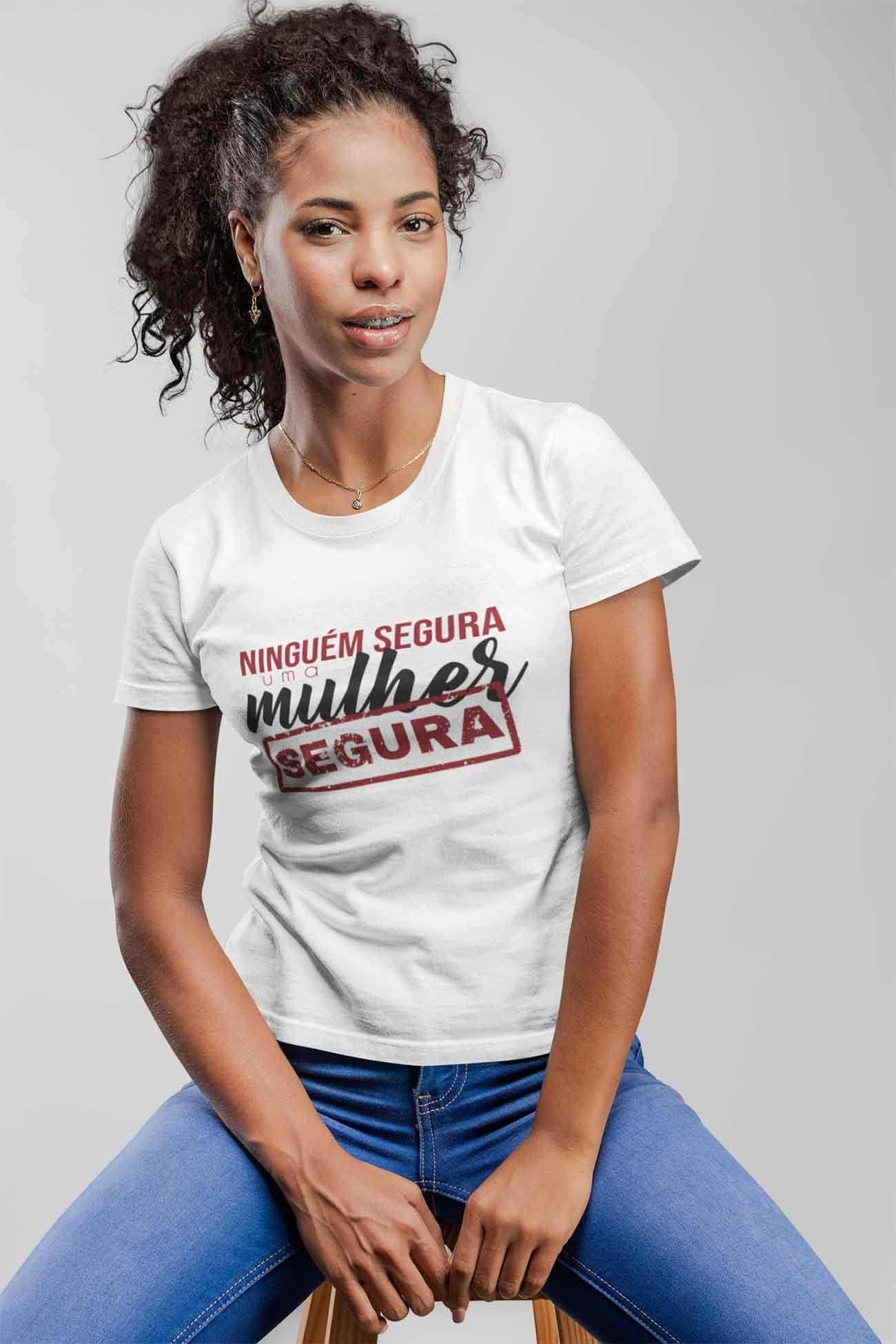Camiseta Ninguém Segura Uma Mulher Segura