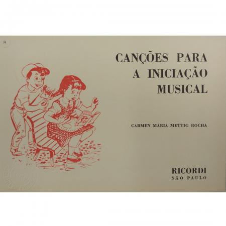 CANÇÕES PARA A INICIAÇÃO MUSICAL - Carmen Maria Mettig Rocha - BR2522