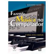 Fazendo Música No Computador - Luciano Alves 4ª Edição Revista e Atualizada - 428M