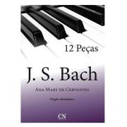 Método J. S. BACH 12 PEÇAS - Para Órgão Eletrônico - Ana Mary de Cervantes CN018