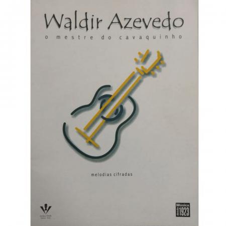 Waldir Azevedo o Mestre do Cavaquinho Melodias Cifradas CAVAQUINHO, VIOLÃO, BANDOLIM, TECLADO 318A
